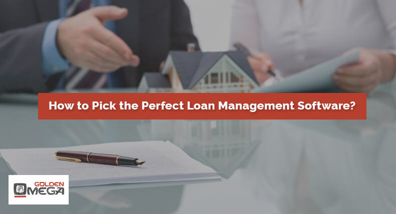 How to Pick the Perfect Loan Management Software?
