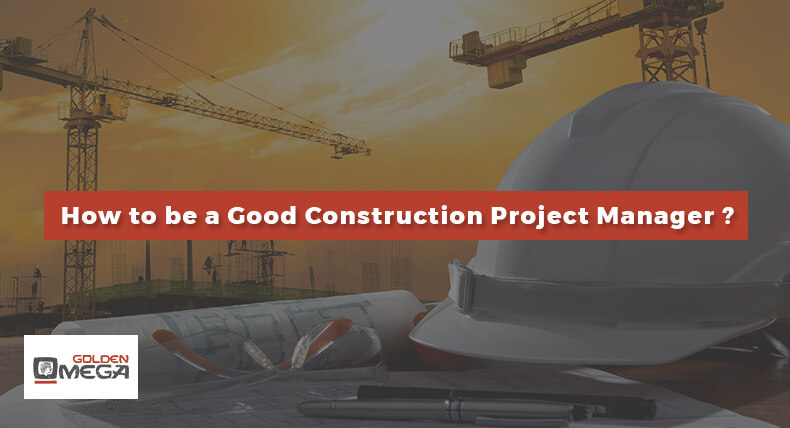 How to be a Good Construction Project Manager?